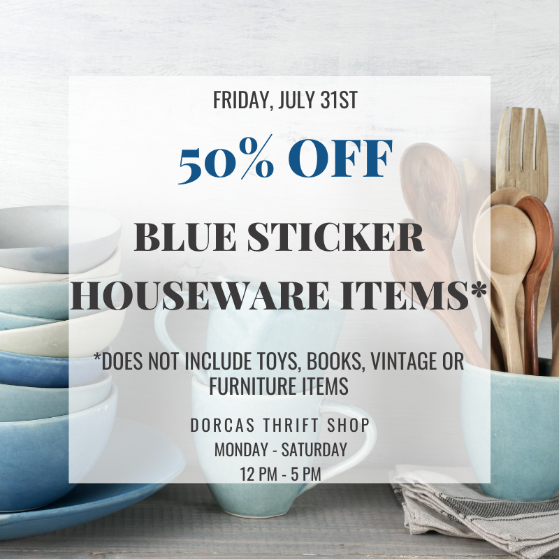7/31/2020 sale: ALL Houseware Items with a BLUE price sticker* are 50% OFF! *Does not include toys, books, vintage or furniture items*